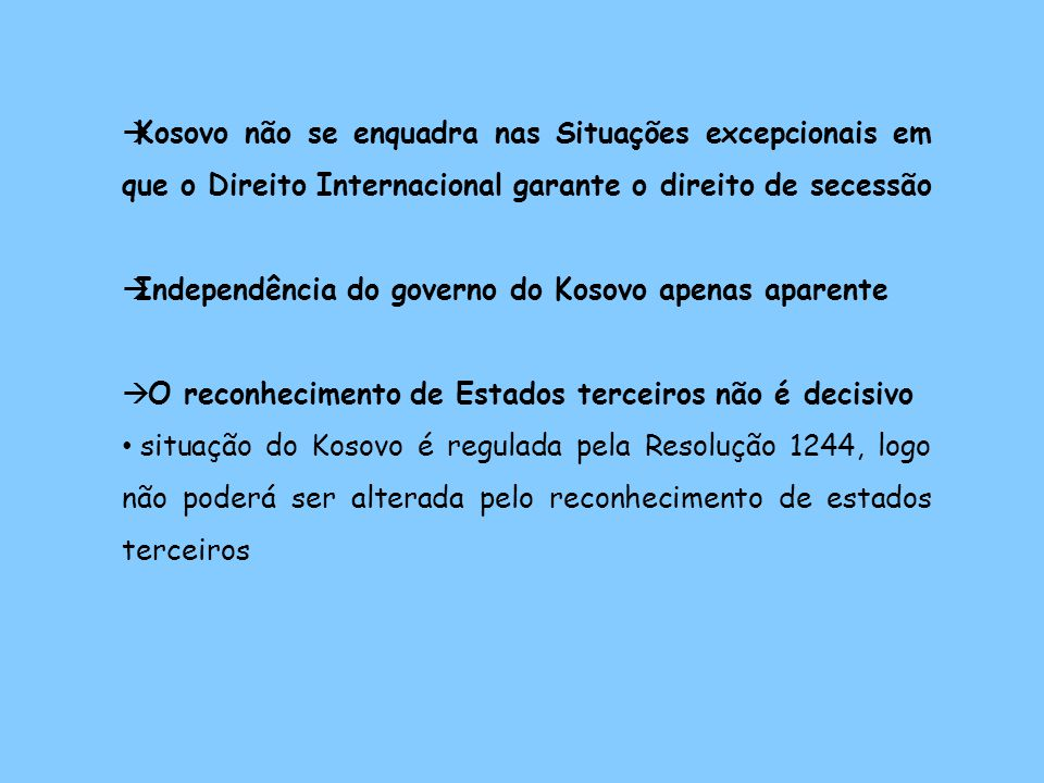 Kosovo não se enquadra nas Situações excepcionais em que o Direito Internacional garante o direito de secessão