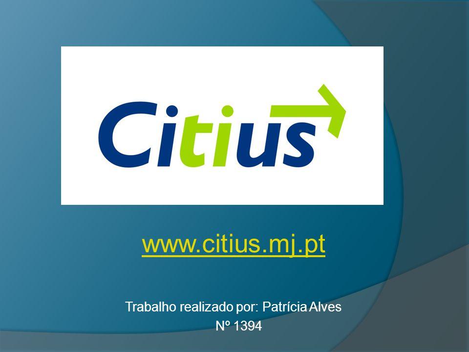 www.citius.mj.pt Trabalho realizado por: Patrícia Alves Nº 1394