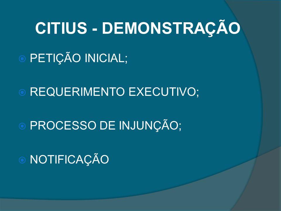 CITIUS - DEMONSTRAÇÃO PETIÇÃO INICIAL; REQUERIMENTO EXECUTIVO;