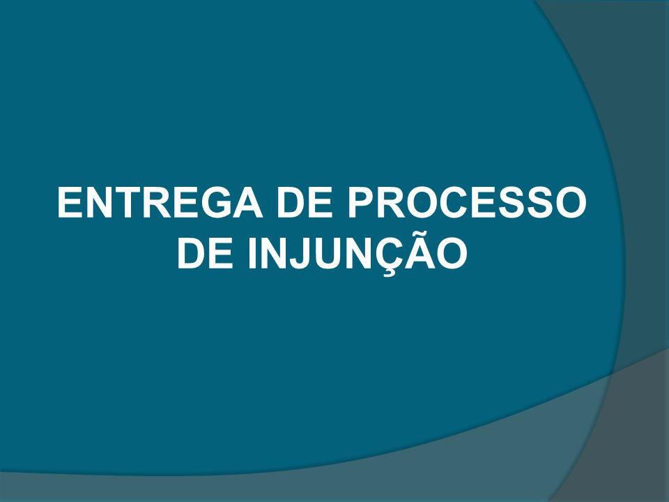 ENTREGA DE PROCESSO DE INJUNÇÃO