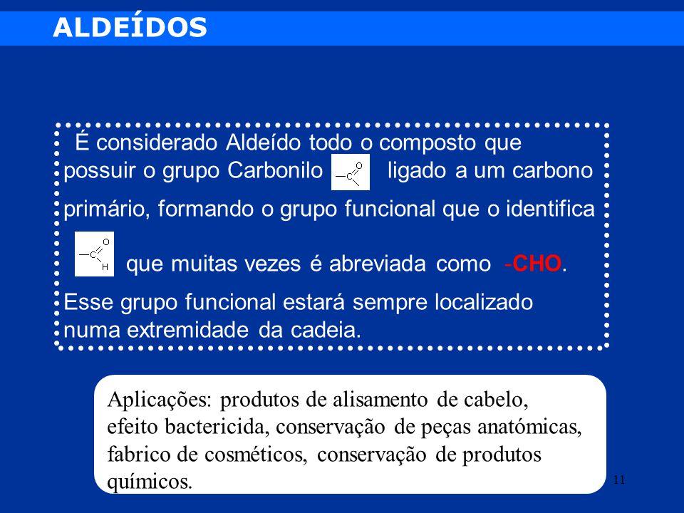ALDEÍDOS É considerado Aldeído todo o composto que possuir o grupo Carbonilo ligado a um carbono.