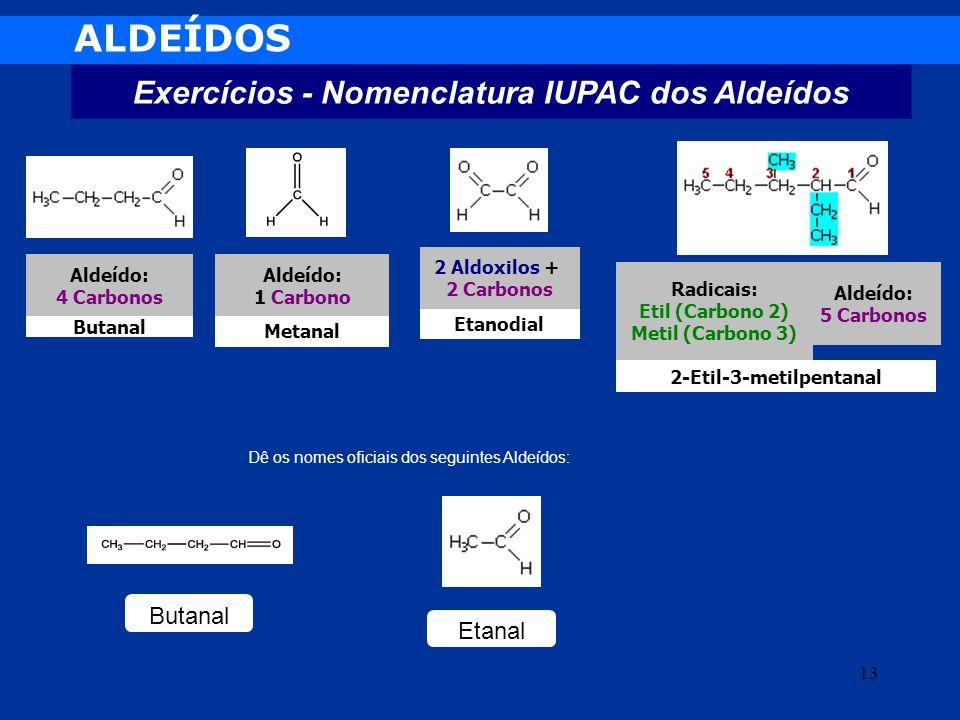ALDEÍDOS Exercícios - Nomenclatura IUPAC dos Aldeídos Butanal Etanal