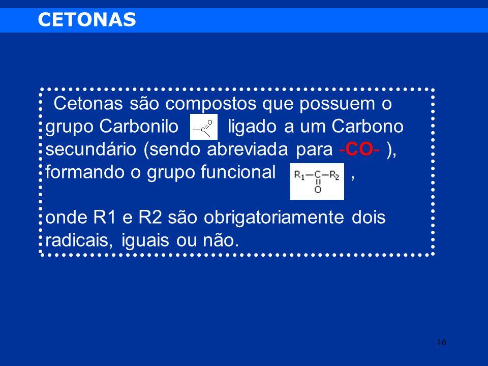 onde R1 e R2 são obrigatoriamente dois radicais, iguais ou não.