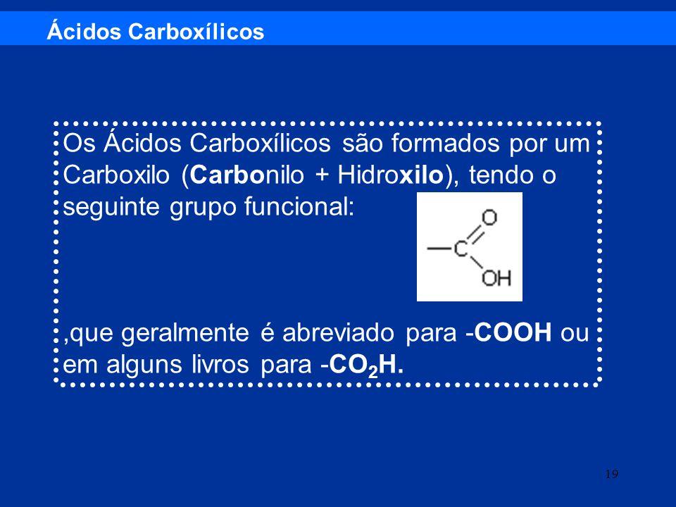,que geralmente é abreviado para -COOH ou em alguns livros para -CO2H.