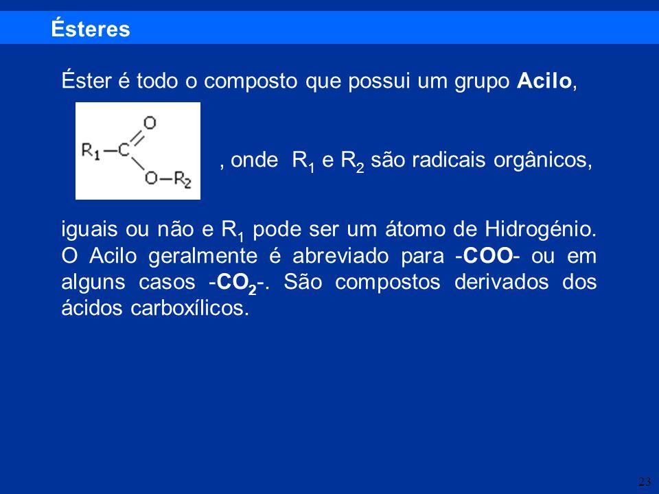 Ésteres Éster é todo o composto que possui um grupo Acilo, , onde R1 e R2 são radicais orgânicos,
