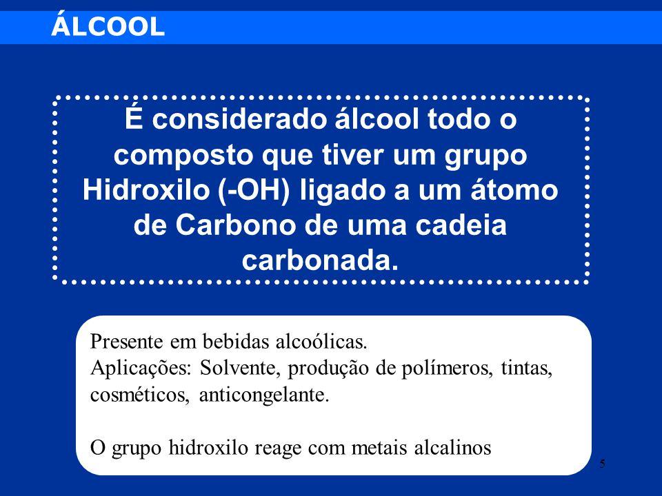 ÁLCOOL É considerado álcool todo o composto que tiver um grupo Hidroxilo (-OH) ligado a um átomo de Carbono de uma cadeia carbonada.