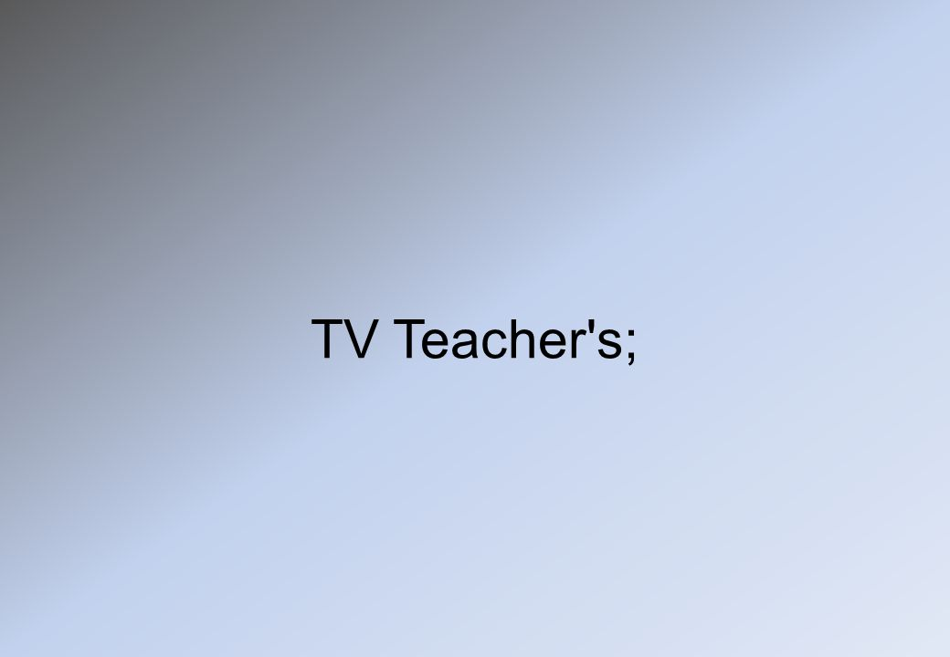 TV Teacher s;