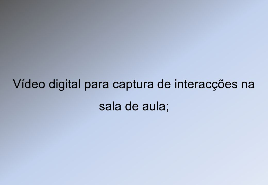 Vídeo digital para captura de interacções na sala de aula;