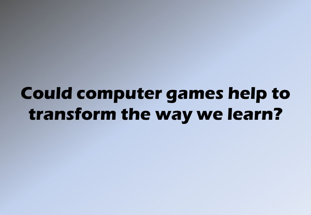 Could computer games help to transform the way we learn