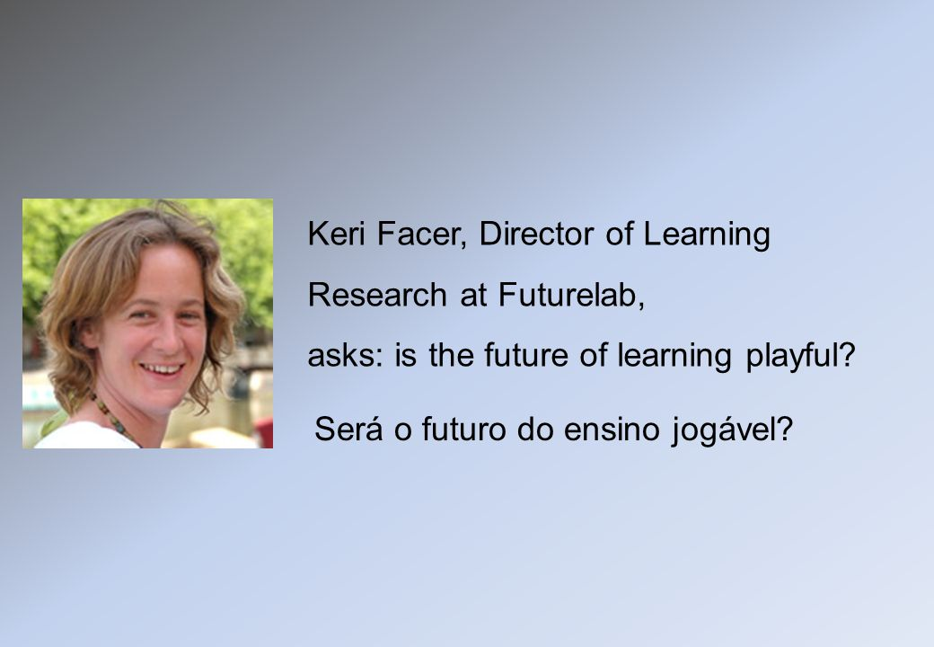 Keri Facer, Director of Learning Research at Futurelab,