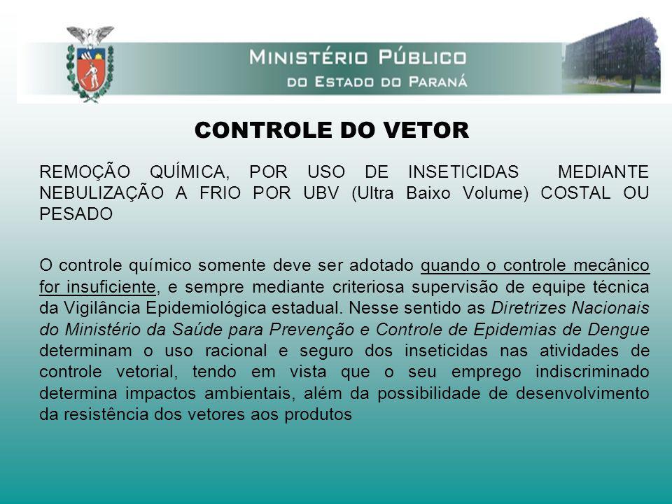 CONTROLE DO VETOR REMOÇÃO QUÍMICA, POR USO DE INSETICIDAS MEDIANTE NEBULIZAÇÃO A FRIO POR UBV (Ultra Baixo Volume) COSTAL OU PESADO.