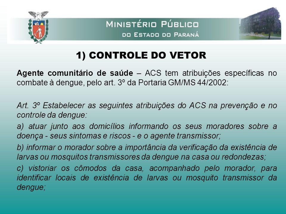 1) CONTROLE DO VETOR Agente comunitário de saúde – ACS tem atribuições específicas no combate à dengue, pelo art. 3º da Portaria GM/MS 44/2002: