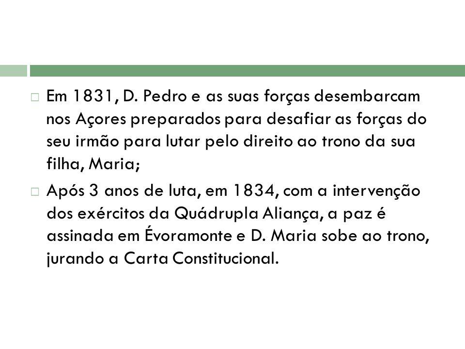 Em 1831, D. Pedro e as suas forças desembarcam nos Açores preparados para desafiar as forças do seu irmão para lutar pelo direito ao trono da sua filha, Maria;