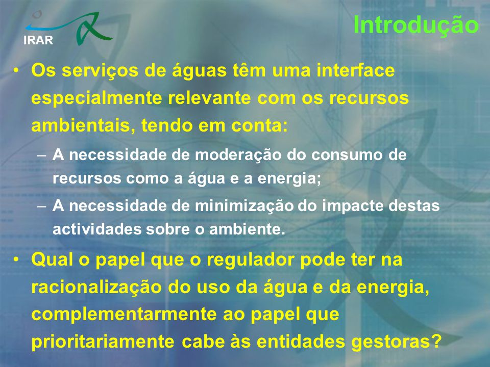 Introdução Os serviços de águas têm uma interface especialmente relevante com os recursos ambientais, tendo em conta: