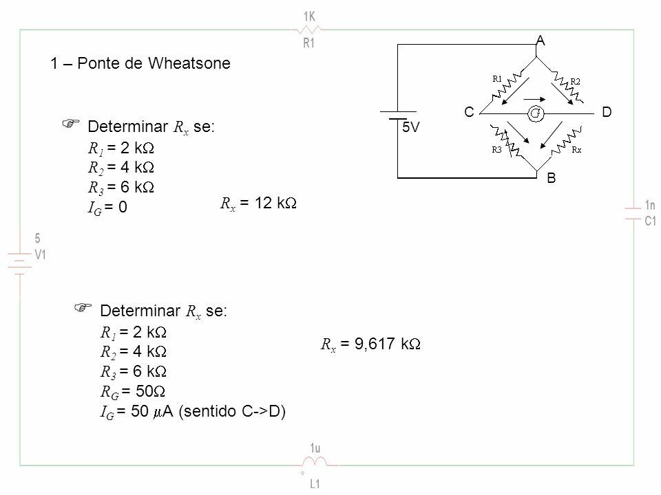  Determinar Rx se:  Determinar Rx se: 1 – Ponte de Wheatsone