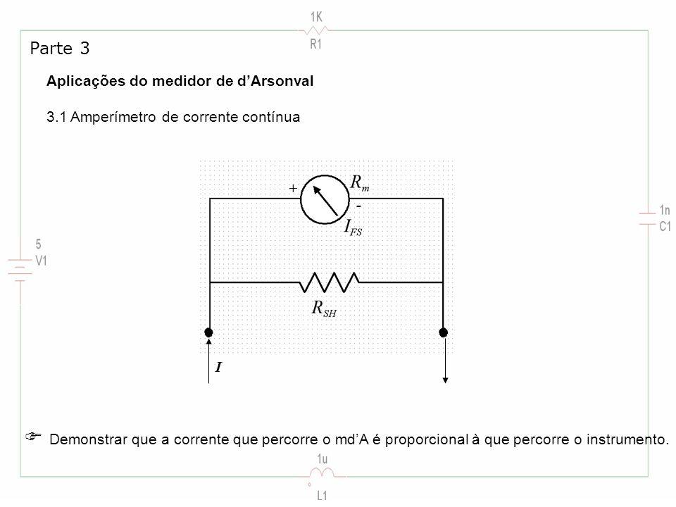 Parte 3 Aplicações do medidor de d'Arsonval 3.1 Amperímetro de corrente contínua. + - I.