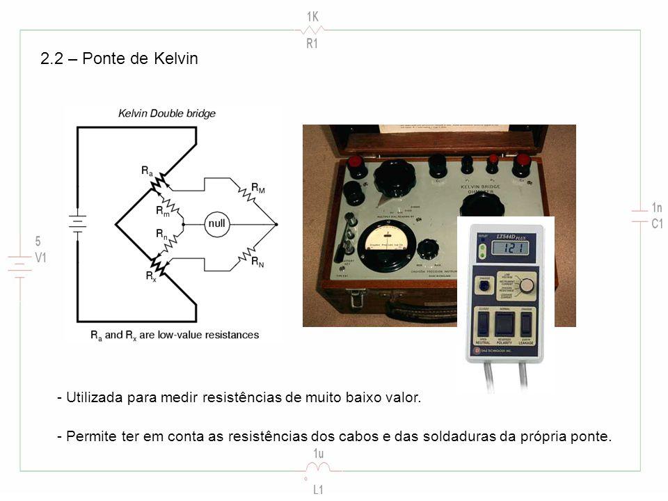 2.2 – Ponte de Kelvin - Utilizada para medir resistências de muito baixo valor.