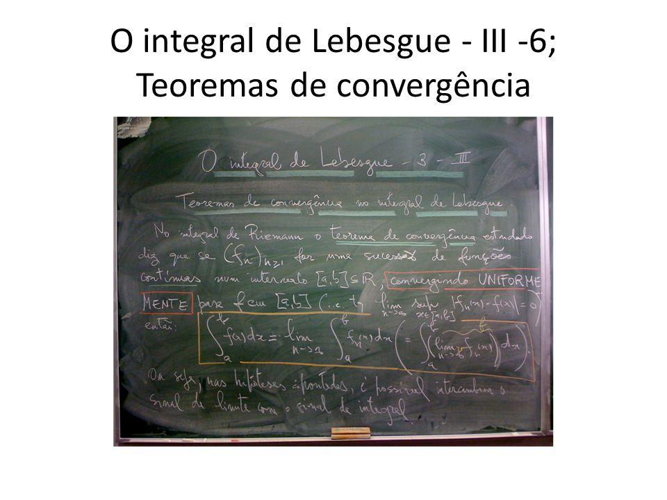 O integral de Lebesgue - III -6; Teoremas de convergência