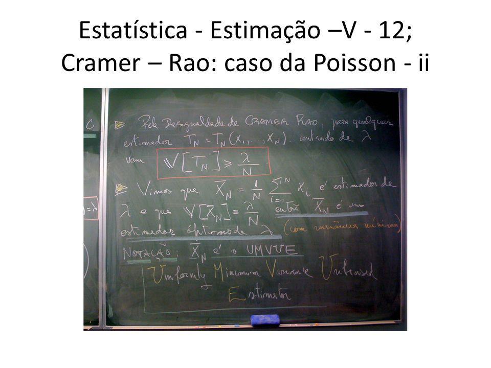 Estatística - Estimação –V - 12; Cramer – Rao: caso da Poisson - ii