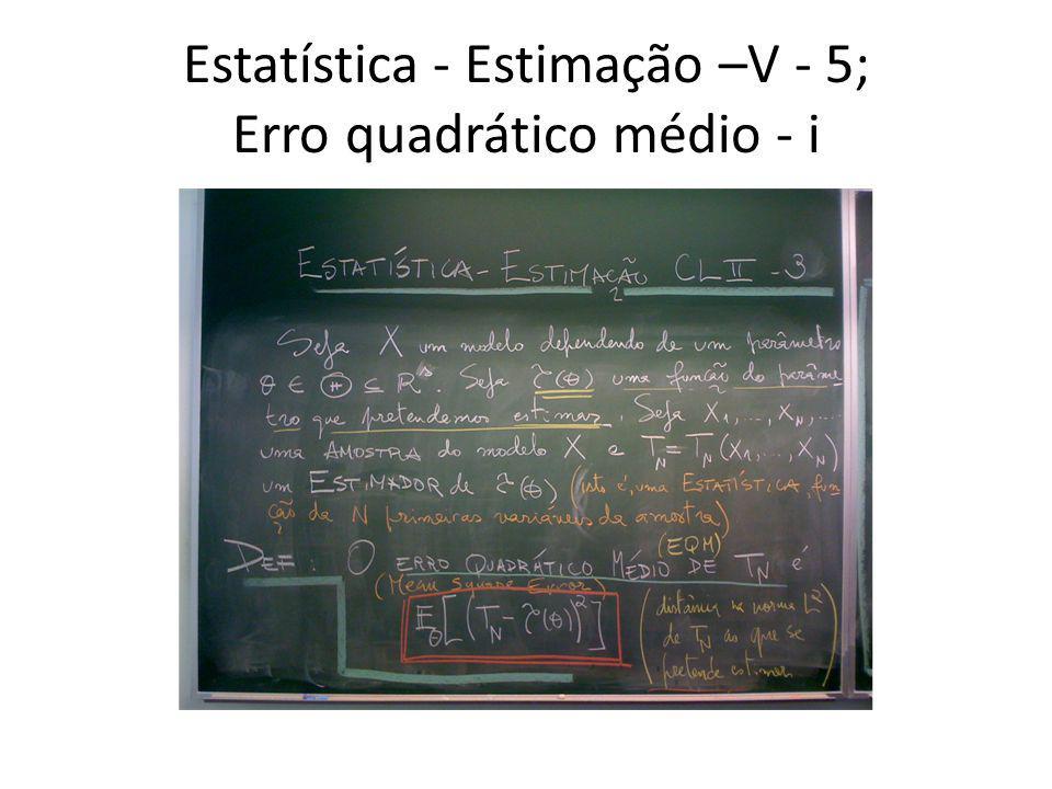 Estatística - Estimação –V - 5; Erro quadrático médio - i