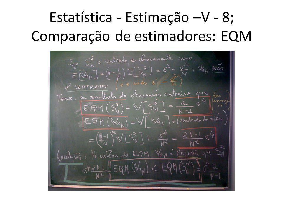 Estatística - Estimação –V - 8; Comparação de estimadores: EQM