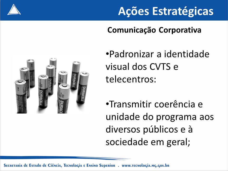 Ações Estratégicas Comunicação Corporativa. Padronizar a identidade visual dos CVTS e telecentros: