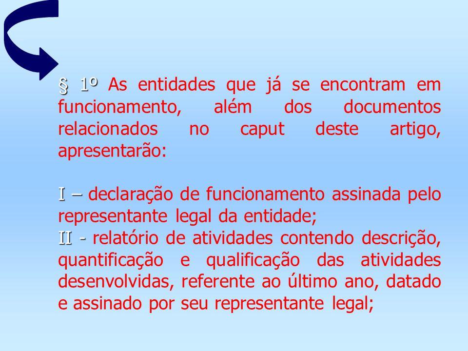 § 1º As entidades que já se encontram em funcionamento, além dos documentos relacionados no caput deste artigo, apresentarão: