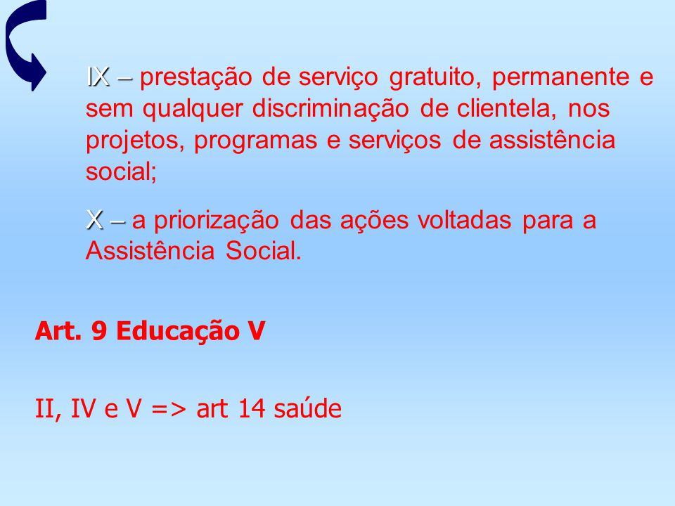 IX – prestação de serviço gratuito, permanente e sem qualquer discriminação de clientela, nos projetos, programas e serviços de assistência social;
