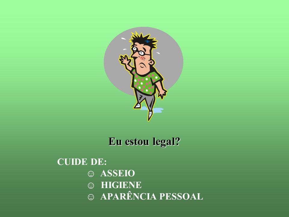 Eu estou legal CUIDE DE: ASSEIO ☺ HIGIENE ☺ APARÊNCIA PESSOAL