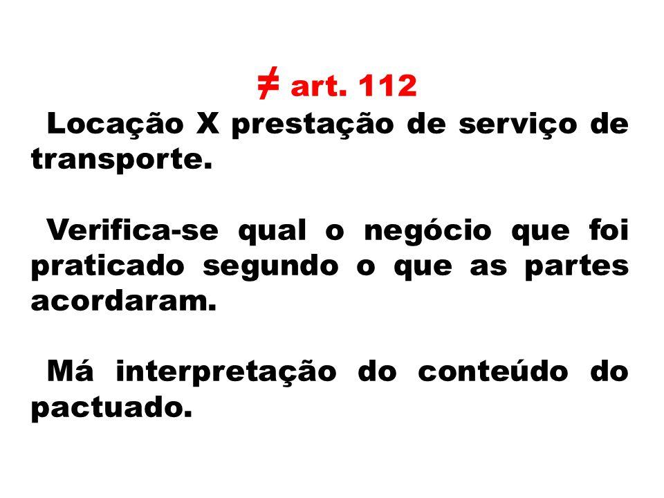 ≠ art. 112 Locação X prestação de serviço de transporte.
