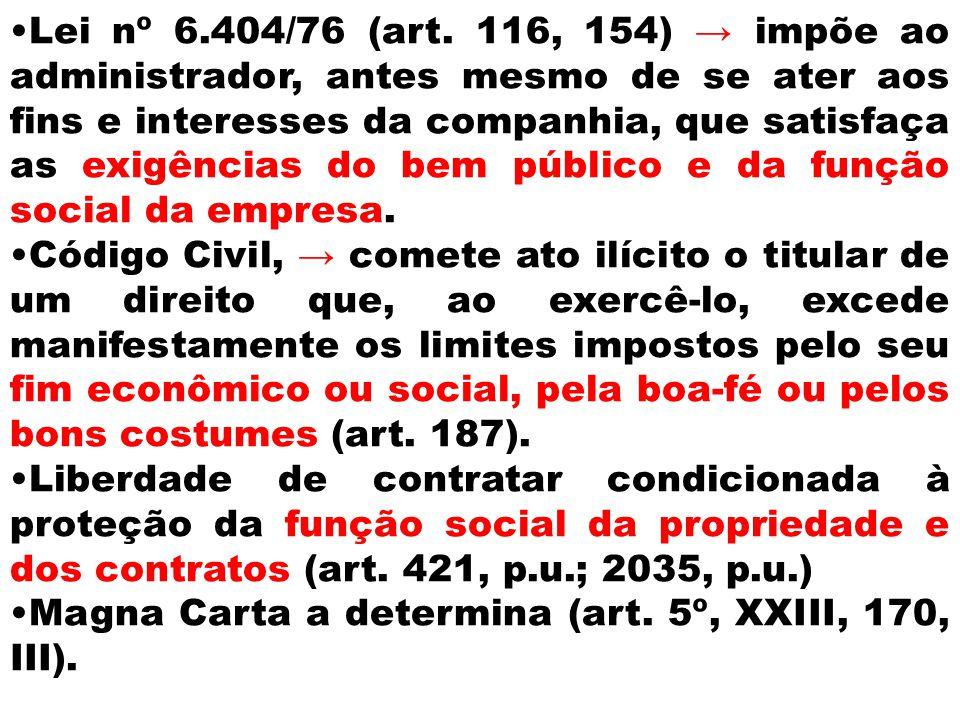 Lei nº 6.404/76 (art. 116, 154) → impõe ao administrador, antes mesmo de se ater aos fins e interesses da companhia, que satisfaça as exigências do bem público e da função social da empresa.
