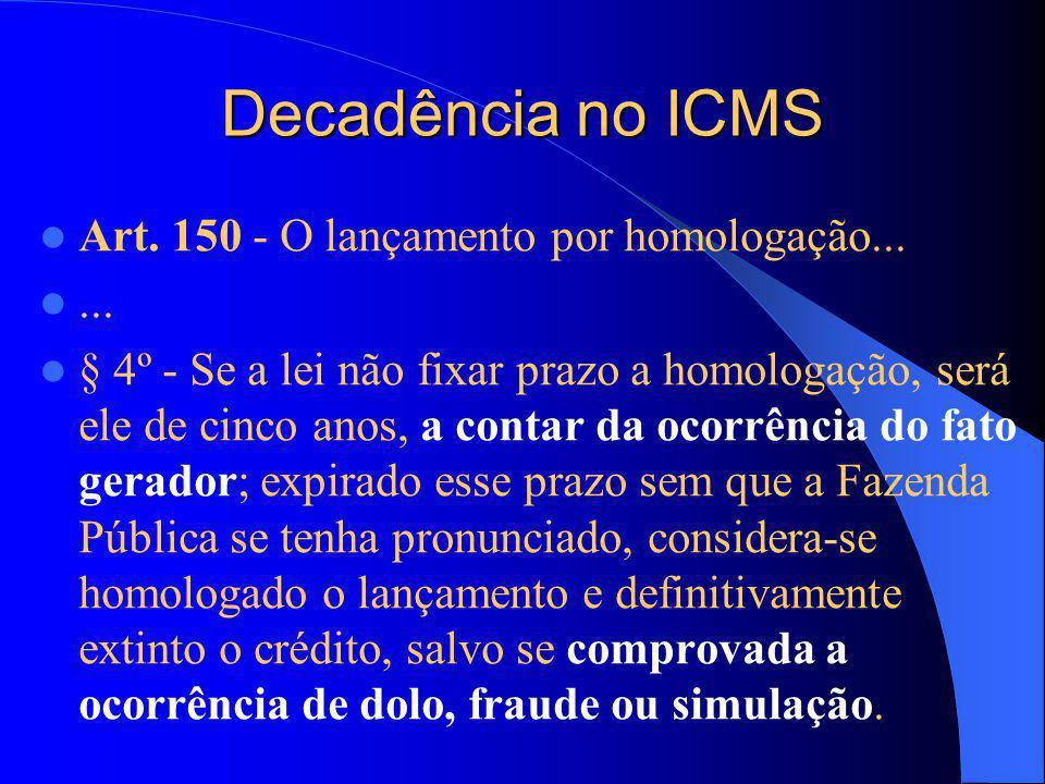 Decadência no ICMS Art. 150 - O lançamento por homologação... ...