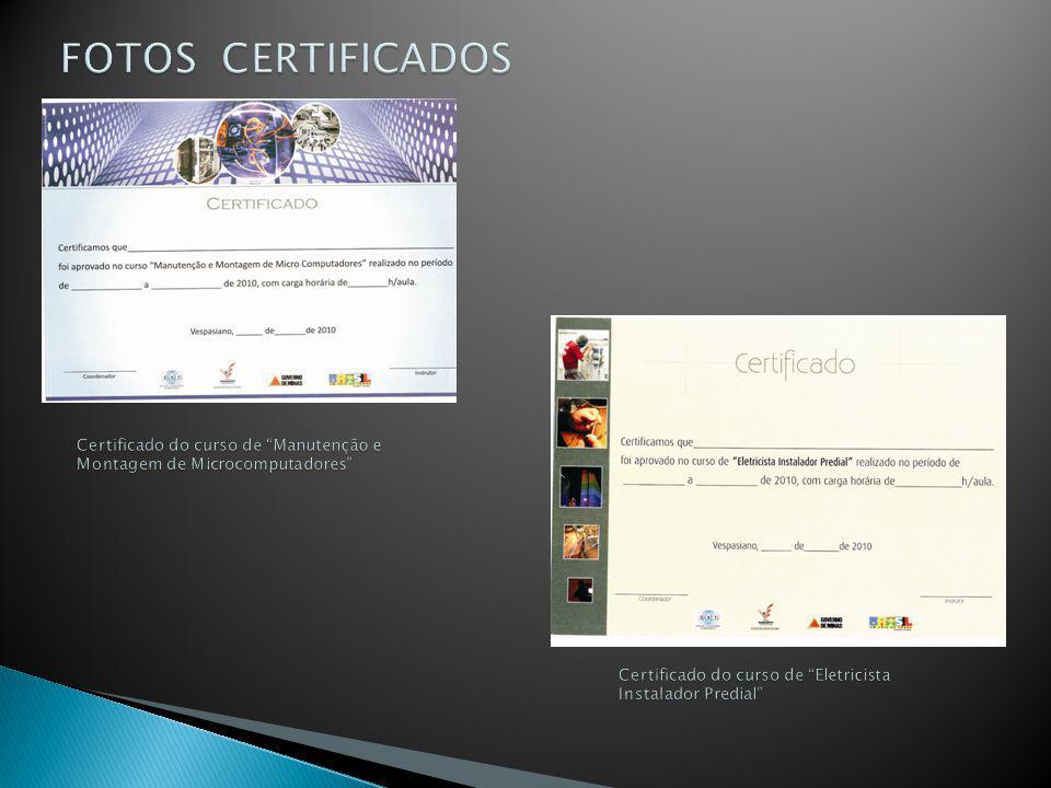 FOTOS CERTIFICADOS Certificado do curso de Manutenção e Montagem de Microcomputadores Certificado do curso de Eletricista Instalador Predial