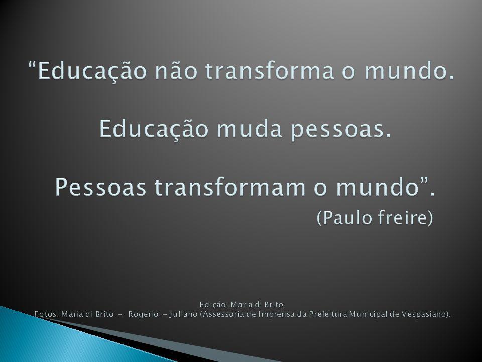 Educação não transforma o mundo. Educação muda pessoas