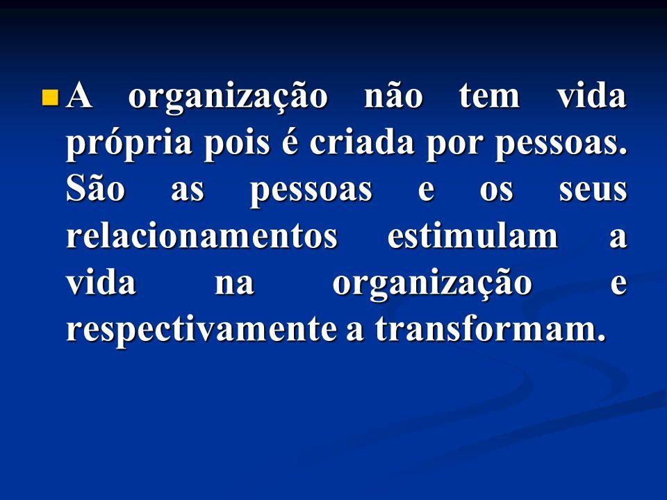 A organização não tem vida própria pois é criada por pessoas