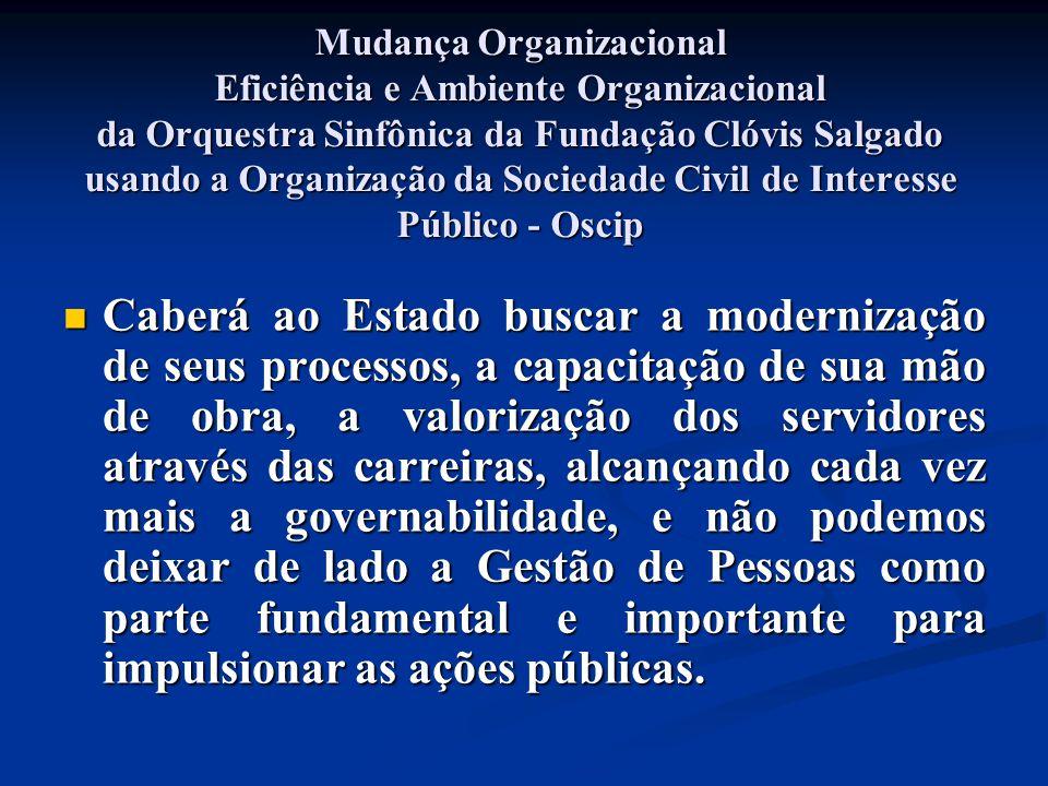 Mudança Organizacional Eficiência e Ambiente Organizacional da Orquestra Sinfônica da Fundação Clóvis Salgado usando a Organização da Sociedade Civil de Interesse Público - Oscip