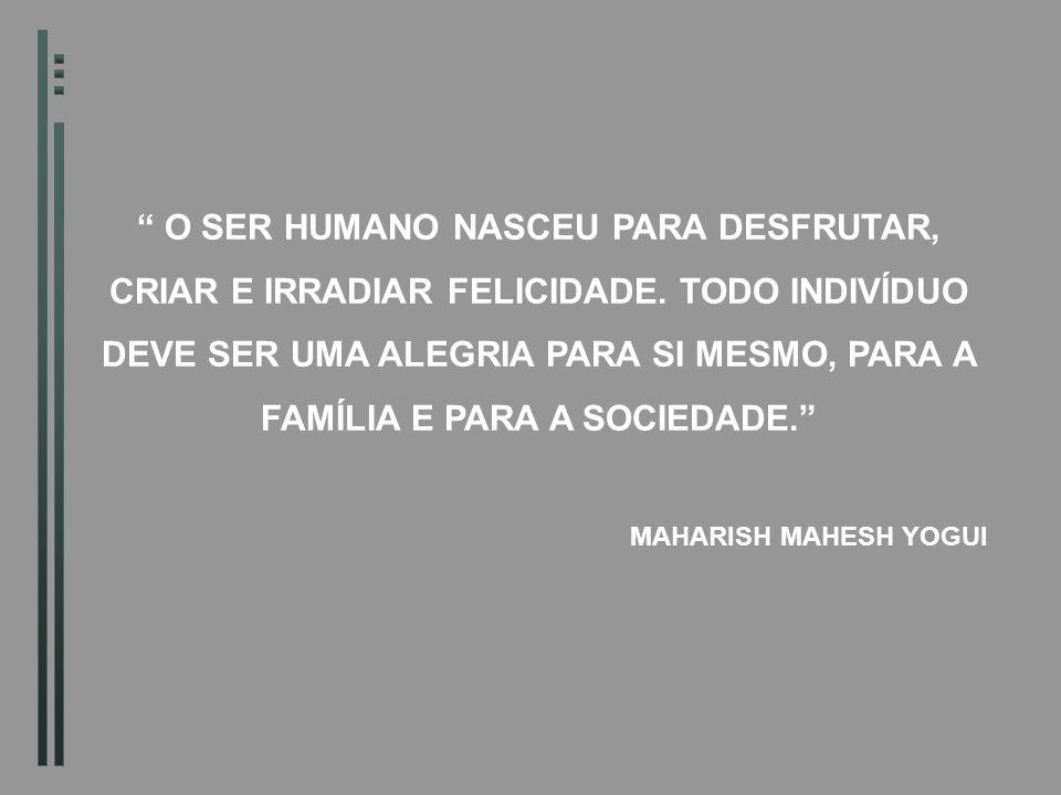 O SER HUMANO NASCEU PARA DESFRUTAR, CRIAR E IRRADIAR FELICIDADE