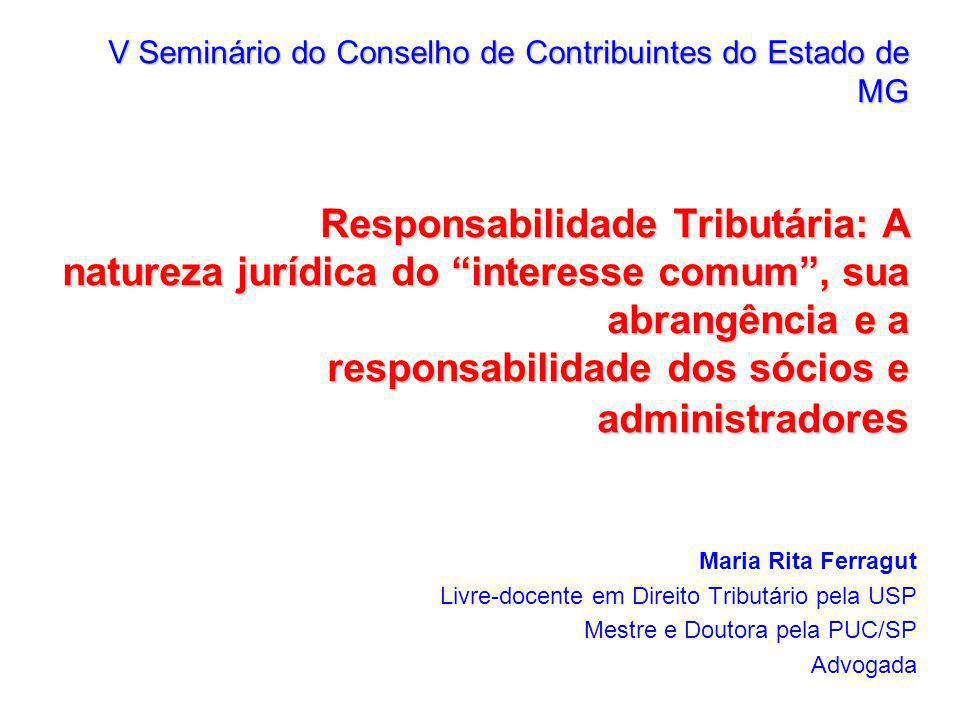 V Seminário do Conselho de Contribuintes do Estado de MG Responsabilidade Tributária: A natureza jurídica do interesse comum , sua abrangência e a responsabilidade dos sócios e administradores