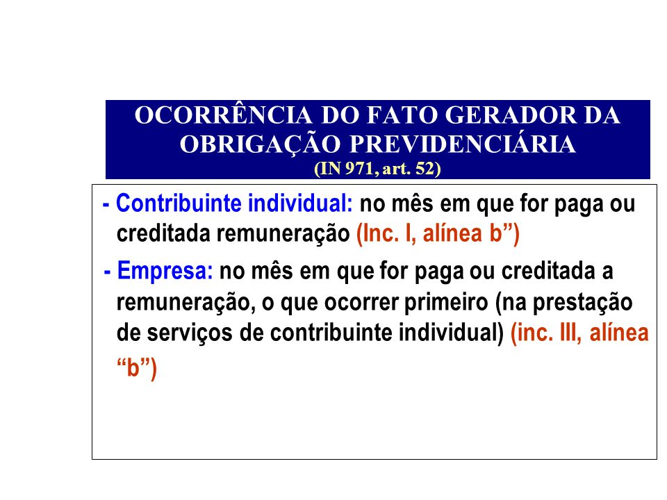 OCORRÊNCIA DO FATO GERADOR DA OBRIGAÇÃO PREVIDENCIÁRIA (IN 971, art