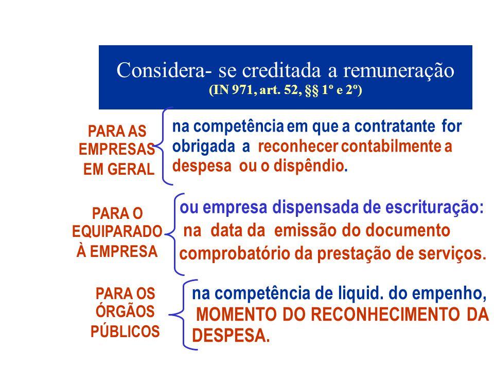 Considera- se creditada a remuneração (IN 971, art. 52, §§ 1º e 2º)