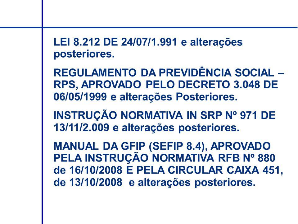 LEI 8.212 DE 24/07/1.991 e alterações posteriores.