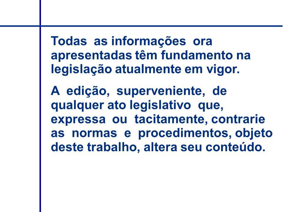 Todas as informações ora apresentadas têm fundamento na legislação atualmente em vigor.