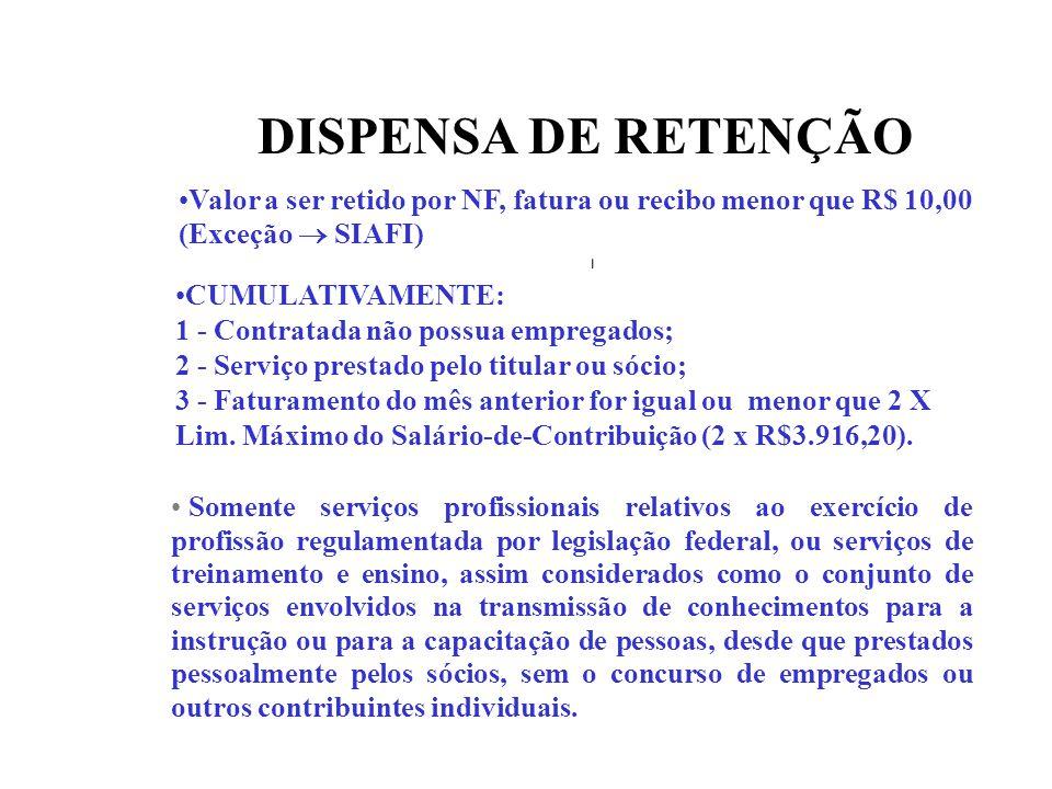 DISPENSA DE RETENÇÃO Valor a ser retido por NF, fatura ou recibo menor que R$ 10,00 (Exceção  SIAFI)