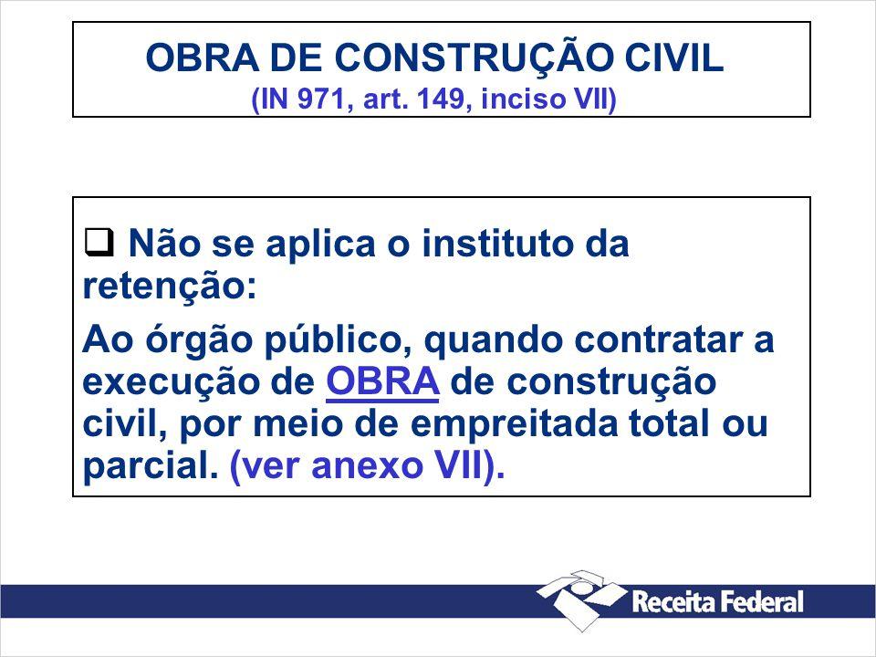 OBRA DE CONSTRUÇÃO CIVIL (IN 971, art. 149, inciso VII)