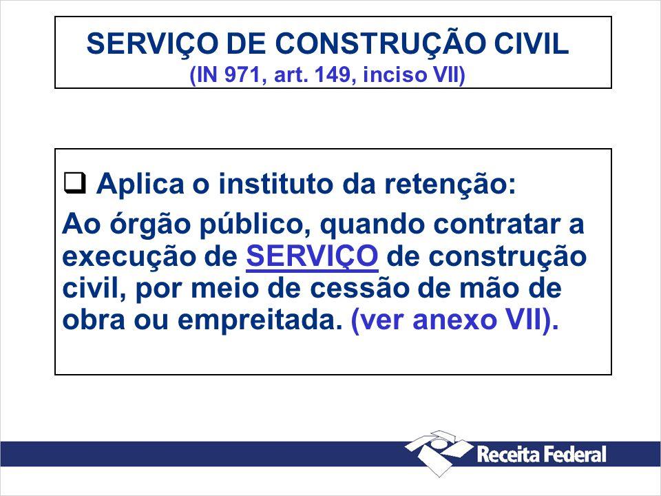 SERVIÇO DE CONSTRUÇÃO CIVIL (IN 971, art. 149, inciso VII)