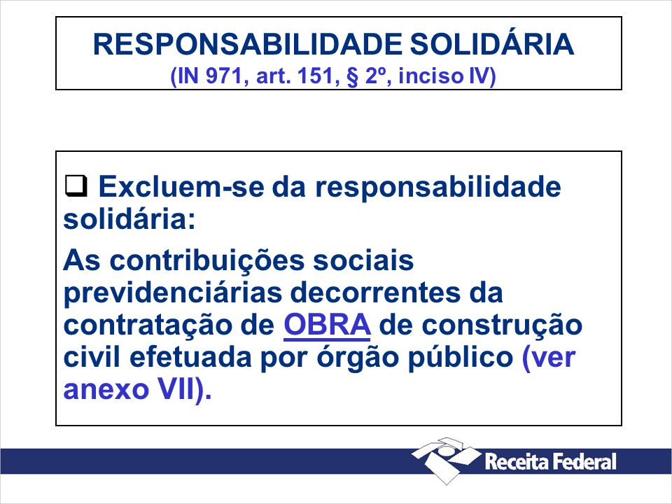 RESPONSABILIDADE SOLIDÁRIA (IN 971, art. 151, § 2º, inciso IV)