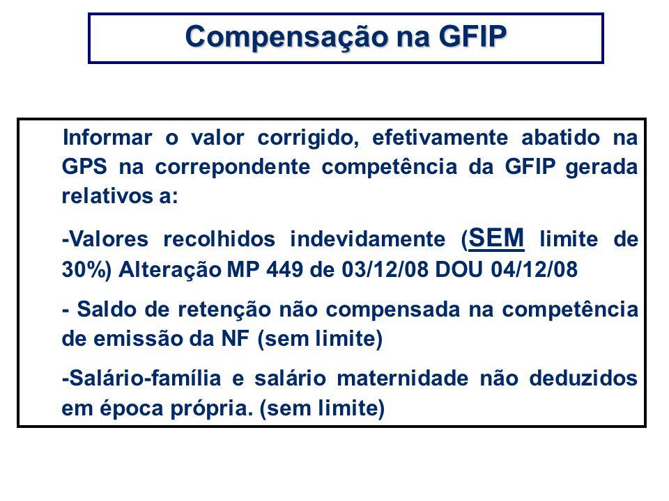 Compensação na GFIP Informar o valor corrigido, efetivamente abatido na GPS na correpondente competência da GFIP gerada relativos a: