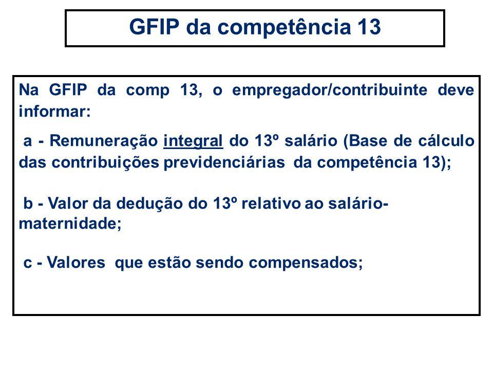 GFIP da competência 13 Na GFIP da comp 13, o empregador/contribuinte deve informar: