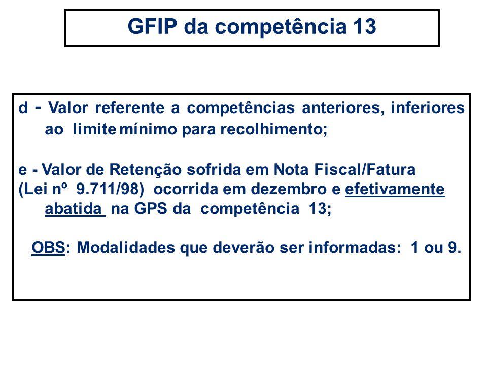 GFIP da competência 13 d - Valor referente a competências anteriores, inferiores ao limite mínimo para recolhimento;