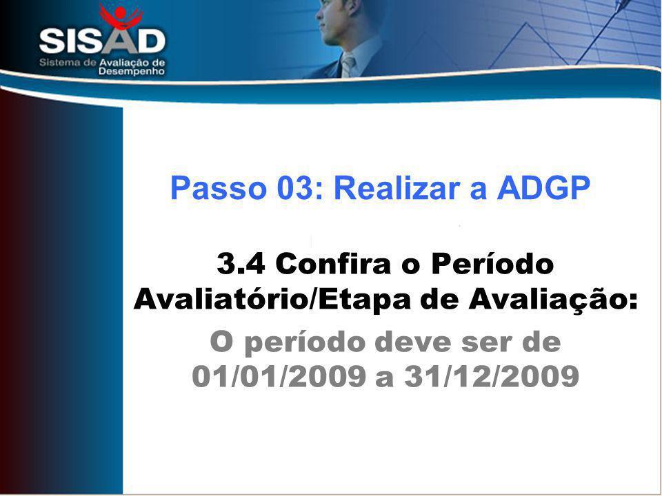 Passo 03: Realizar a ADGP 3.4 Confira o Período Avaliatório/Etapa de Avaliação: O período deve ser de 01/01/2009 a 31/12/2009.